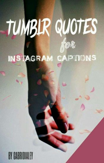 Tumblr Quotes For Instagram Captions Ley Wattpad