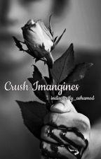 Crush Imagines | ✓ by indiscreetly_ashamed