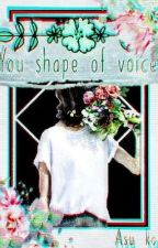 Your shape of voice by _reciful_