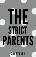 The Strict Parents (#2 TGTOT) by guezzgirl