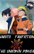 Naruto Fanfiction: The unknown power by LoveWriterStory