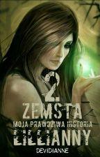 Moja prawdziwa historia cz.2 Zemsta Lilianny [Zakończone] by Devidianne