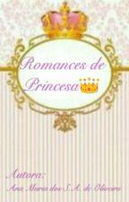 Romances de Princesa by AninhaDosSantosAlenc