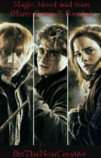 Magic, tears and blood (Harry Potter X Reader)