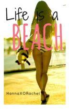 Life Is A Beach by HannaXORachel