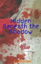 Hidden Beneath the Shadow by Zipster666