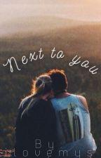 NEXT TO YOU by Ilovemysole