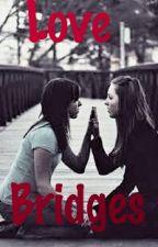 Love Bridges. (Romance Lesbico) by _libra09