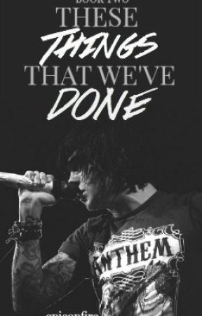 These Things That We've Done (Kellin Quinn) {Book 2} by epiconfire