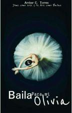 Baila Para Mi Olivia by locamentecamila