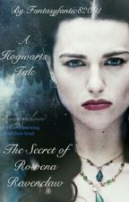 A Hogwarts Tale: The Secret of Rowena Ravenclaw by Fantasyfantic82001