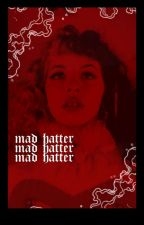 Mad Hatter || lwt by weareapieceofcake