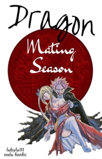Dragon Mating Season (NaLu) ✅