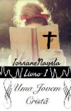 Uma jovem cristã ( Em Revisão) by IorraneNaysla