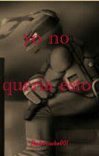 Yo No Queria Esto by loveneko001