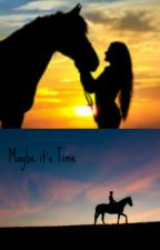 Maybe it's Time (a Horse Story) by Horses_003