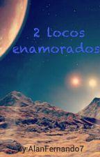 2 locos enamorados by AlanFernando7