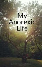 My Anorexic Life by LesleyJohnson3