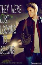 They were just looking to belong||Dean x Reader||AU by Destielwhotrash