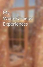 My Weird/Creppy Experiences by Midnight_Shadoww