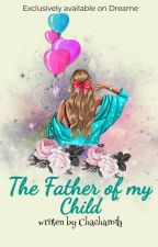 The Father of my Child #Wattys2016 by KlayAz