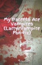 My Parents Are Vampires (Larry/Vampire Fan-Fic) by AlicePickles