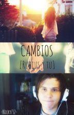 CAMBIOS [Rubius y Tu] by -nicky732-