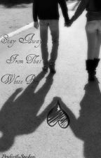 Stay Away From That White Boy. (Interracial Love Story) by simpllyty
