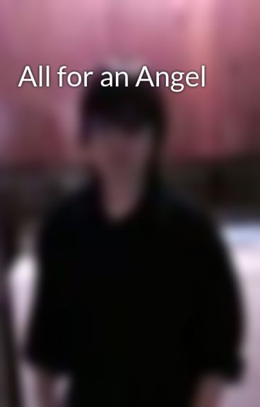 All for an Angel by Hellchaser1995