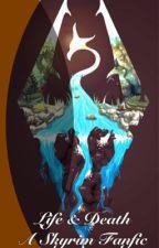 Life & Death (Skyrim Fanfic) by SoulthaHedgehog