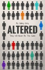 Altered ~ Book 1 ~ First Draft by Sidney-C-Grey