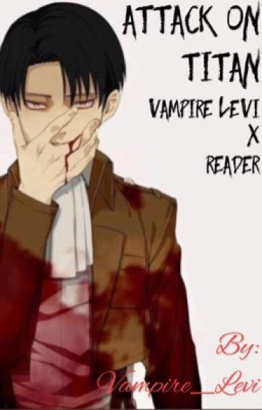 Attack on Titan (Vampire Levi X Reader) [EDITING]
