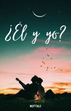 ¿Él y yo? by neftali140