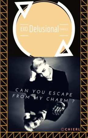 Delusional - EXO Fanfiction [On Going] by Chierl