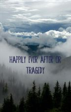 Happily Ever After Or Tragedy by Hauntedmoon101