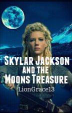 Skylar Jackson and the Moon's Treasure (COMPLETED) by LionGrace13