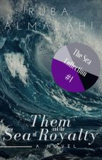 Them and the Sea of Royalty (#Wattys2017) by RubaAlmalahi