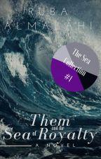 Them and the Sea of Royalty (#Wattys2017) by RubaAlmalahi