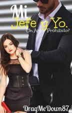 Mi Jefe y Yo  ¿Un amor prohibido? by DragMeDown87