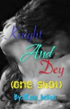 Knight and Dey (One Shot) by bebehNel