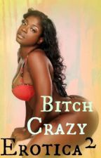 Bitch Crazy Erotica 2 by DahinaSpence