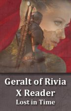Geralt of Rivia X Reader (Lost in time) Book One by DatWriterWannaBe