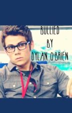 Bullied by Dylan O'Brien by IsuckonSartorius