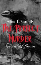 How To Commit The Perfect MURDER by Teton118