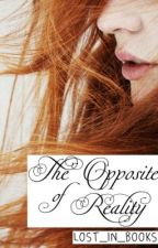 The Opposite of Reality (ON HOLD) by Lost_in_Books