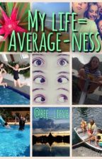 My Life = Average-ness by bee_lieve