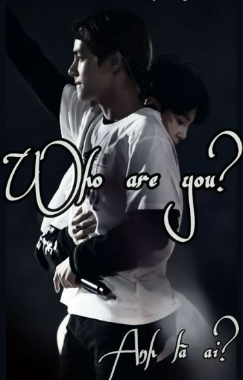 [ Vmin ] [ Fanfic - BTS ] [ Who are you? - Anh là ai? ]