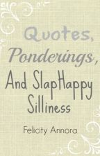 Quotes, Ponderings, and Slaphappy Silliness by Thin-Tin-Missy