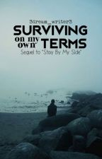 Surviving On My Own Terms | Sequel to Stay By My Side by 3dream_writer3