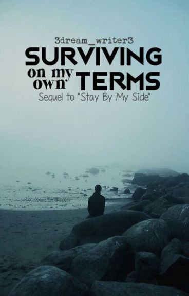 Surviving On My Own Terms | Sequel to Stay By My Side